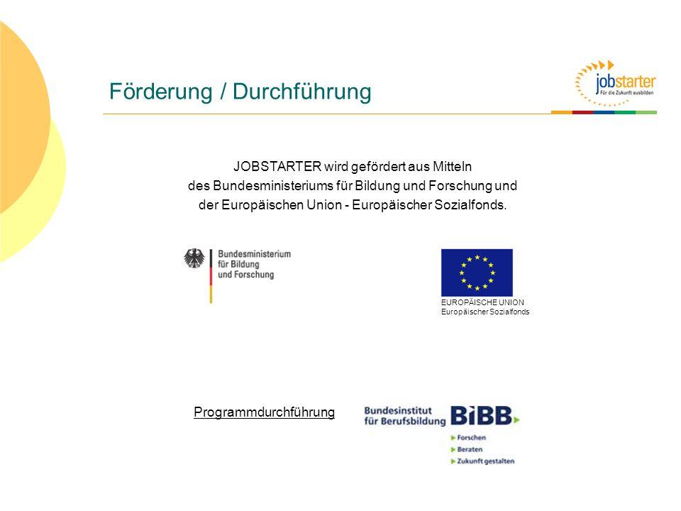 Förderung / Durchführung JOBSTARTER wird gefördert aus Mitteln des Bundesministeriums für Bildung und Forschung und der Europäischen Union - Europäisc