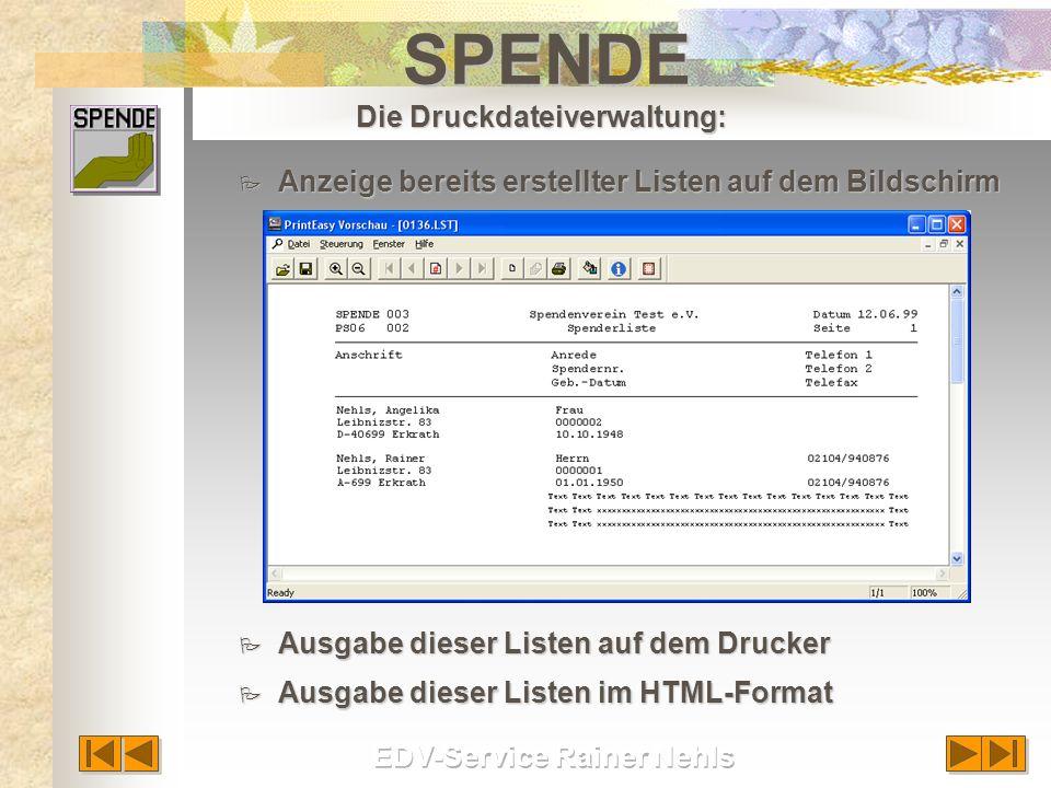 P Anzeige bereits erstellter Listen auf dem Bildschirm P Ausgabe dieser Listen auf dem Drucker P Ausgabe dieser Listen im HTML-Format SPENDE Die Druckdateiverwaltung: