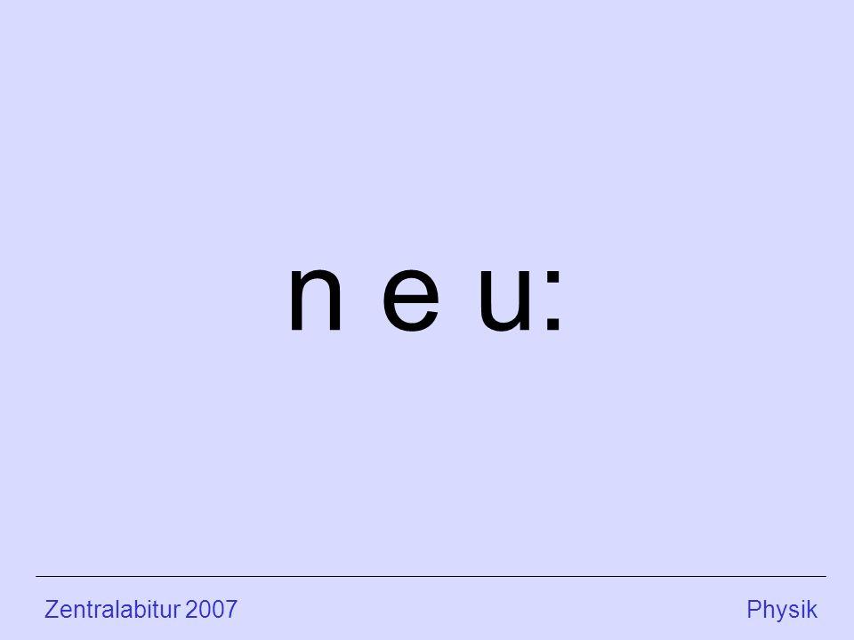 n e u: Zentralabitur 2007 Physik
