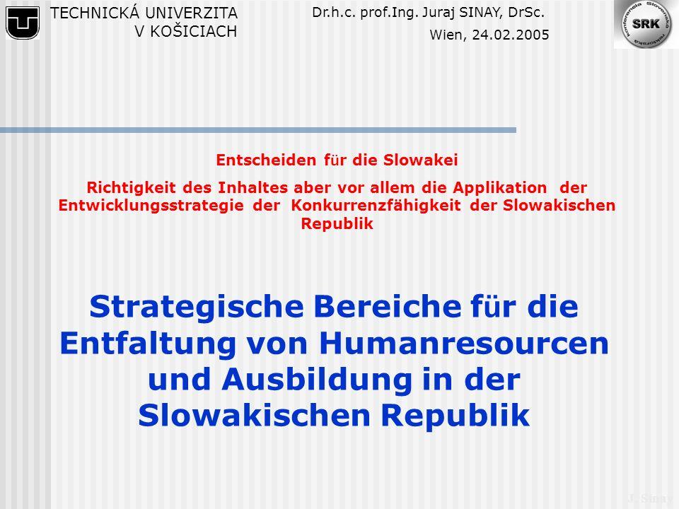 J. Sinay Entscheiden f ü r die Slowakei Richtigkeit des Inhaltes aber vor allem die Applikation der Entwicklungsstrategie der Konkurrenzfähigkeit der