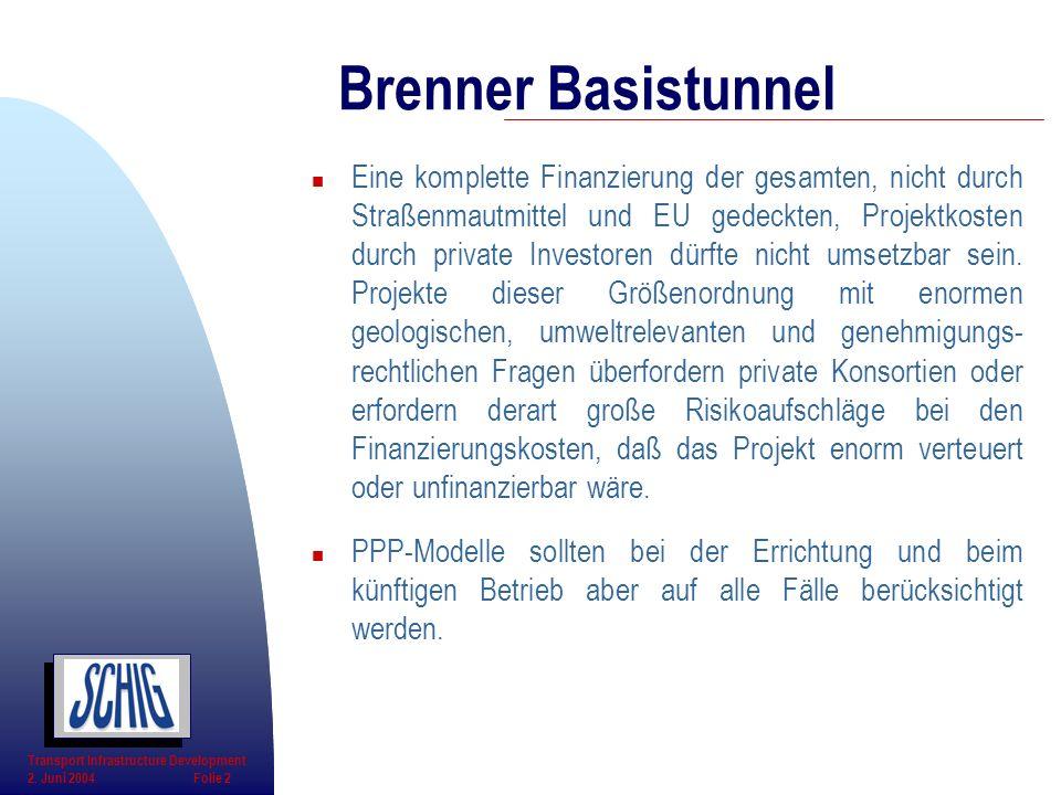 n Eine komplette Finanzierung der gesamten, nicht durch Straßenmautmittel und EU gedeckten, Projektkosten durch private Investoren dürfte nicht umsetz