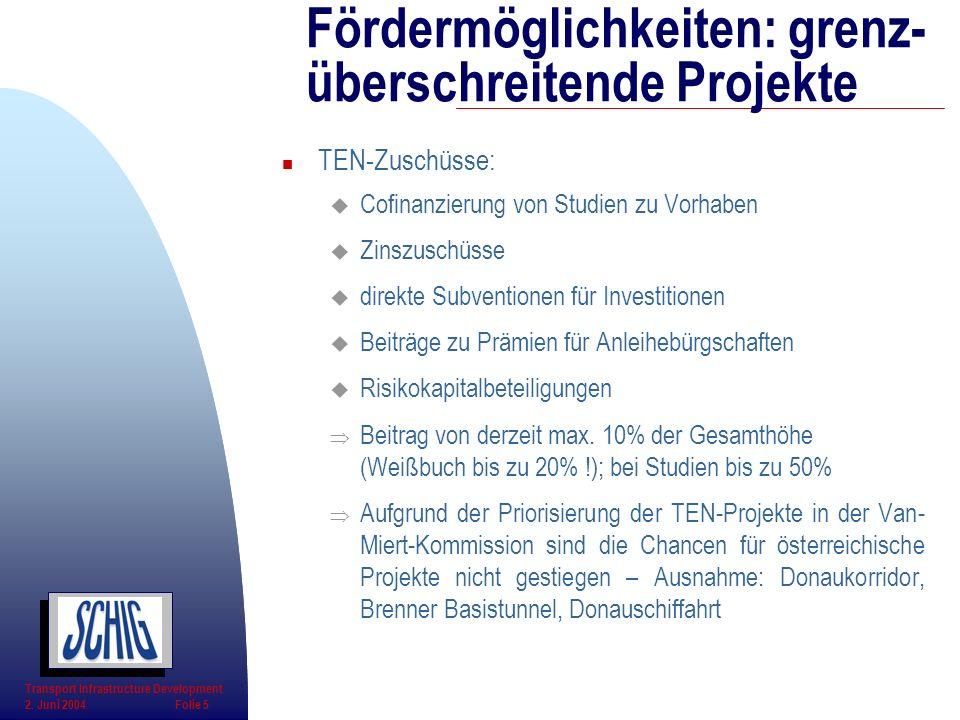 n TEN-Zuschüsse: u Cofinanzierung von Studien zu Vorhaben u Zinszuschüsse u direkte Subventionen für Investitionen u Beiträge zu Prämien für Anleihebü