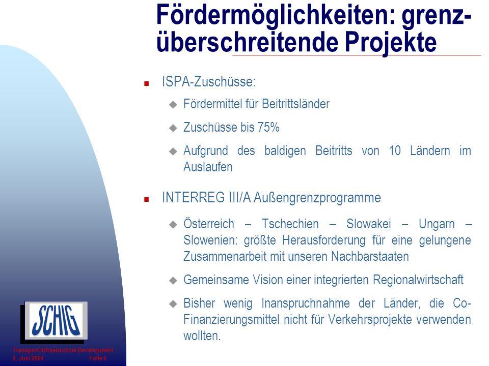 n ISPA-Zuschüsse: u Fördermittel für Beitrittsländer u Zuschüsse bis 75% u Aufgrund des baldigen Beitritts von 10 Ländern im Auslaufen n INTERREG III/