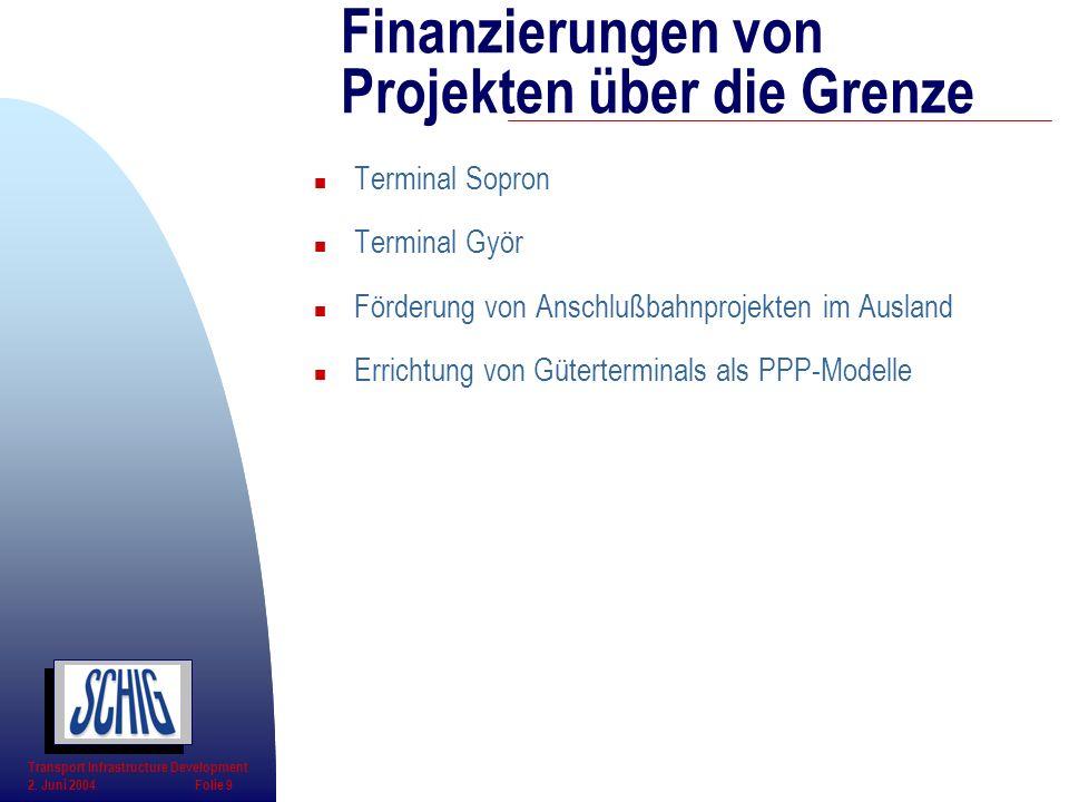 n Terminal Sopron n Terminal Györ n Förderung von Anschlußbahnprojekten im Ausland n Errichtung von Güterterminals als PPP-Modelle Finanzierungen von