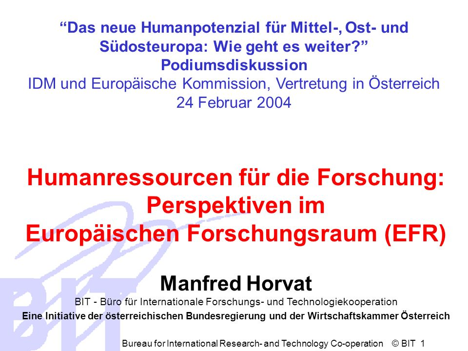 Bureau for International Research- and Technology Co-operation © BIT 2 Inhalt Ein Aktionsplan für die Forschung Ungenügender Fortschritt Richtung 2010 Das EU-Rahmenprogramm für F&E und die Erweiterung Herausforderungen für Alle.