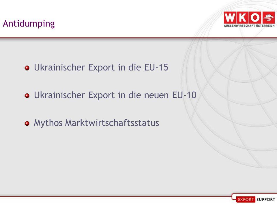 Antidumping Ukrainischer Export in die EU-15 Ukrainischer Export in die neuen EU-10 Mythos Marktwirtschaftsstatus
