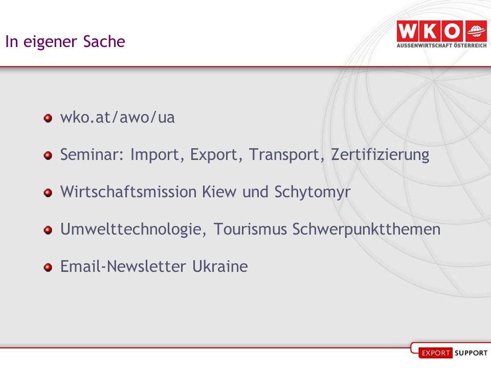 In eigener Sache wko.at/awo/ua Seminar: Import, Export, Transport, Zertifizierung Wirtschaftsmission Kiew und Schytomyr Umwelttechnologie, Tourismus Schwerpunktthemen Email-Newsletter Ukraine