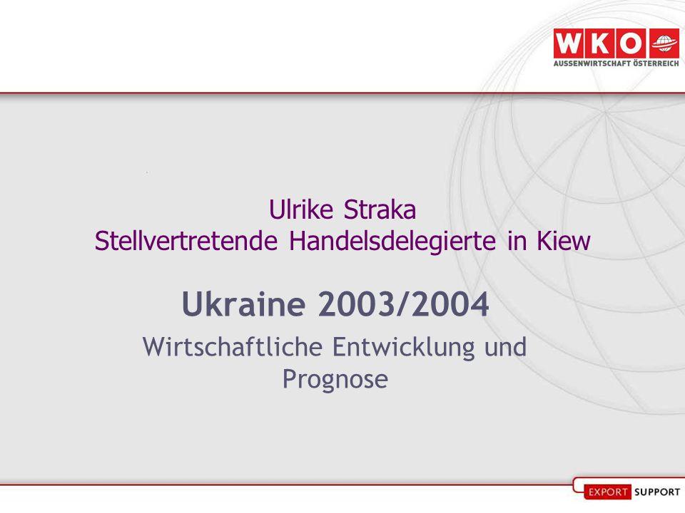 Ulrike Straka Stellvertretende Handelsdelegierte in Kiew Ukraine 2003/2004 Wirtschaftliche Entwicklung und Prognose