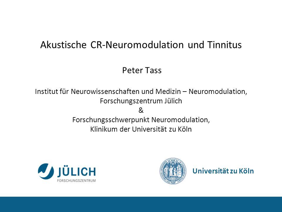 Akustische CR-Neuromodulation und Tinnitus Peter Tass Institut für Neurowissenschaften und Medizin – Neuromodulation, Forschungszentrum Jülich & Forsc