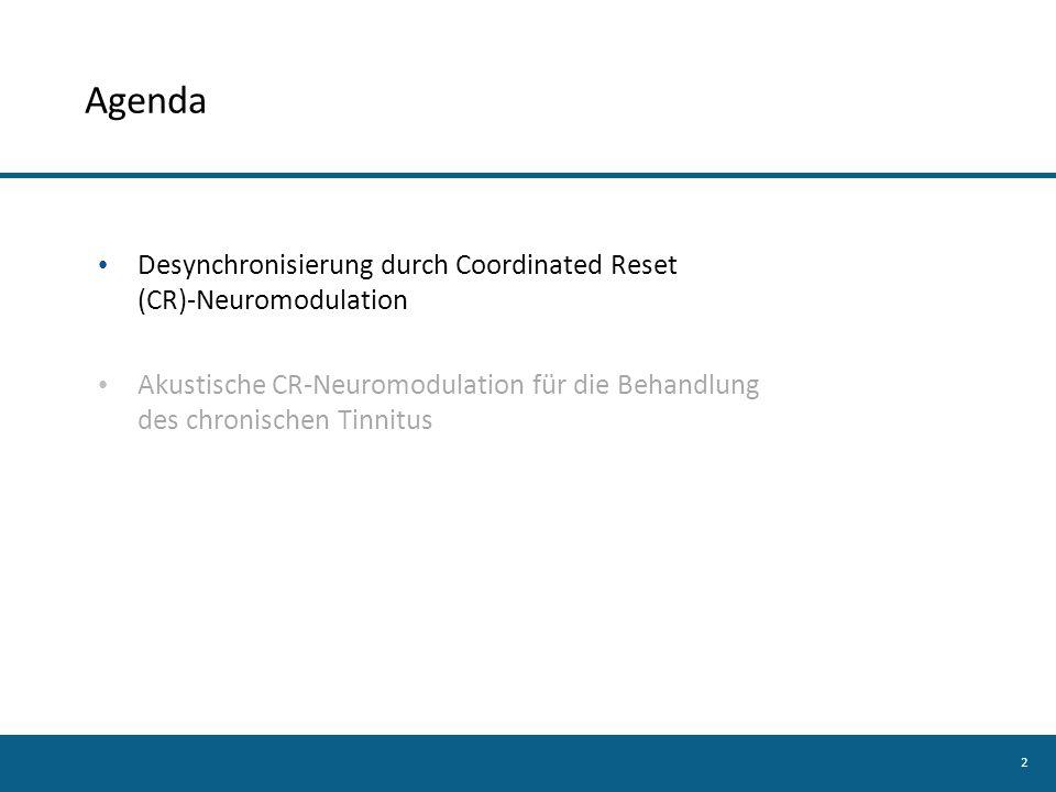 2 Agenda Desynchronisierung durch Coordinated Reset (CR)-Neuromodulation Akustische CR-Neuromodulation für die Behandlung des chronischen Tinnitus
