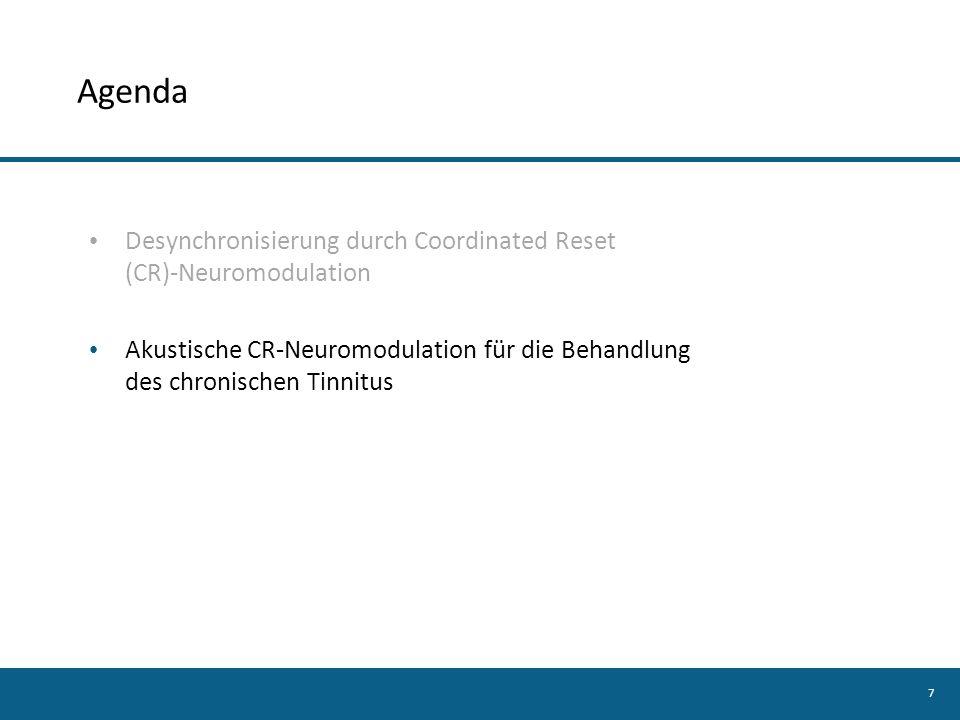 7 Agenda Desynchronisierung durch Coordinated Reset (CR)-Neuromodulation Akustische CR-Neuromodulation für die Behandlung des chronischen Tinnitus