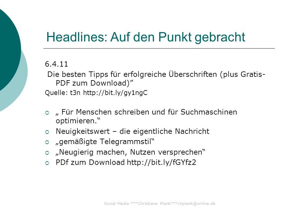 Social Media ***Christiane Plank***chplank@online.de Headlines: Auf den Punkt gebracht 6.4.11 Die besten Tipps für erfolgreiche Überschriften (plus Gratis- PDF zum Download) Quelle: t3n http://bit.ly/gy1ngC Für Menschen schreiben und für Suchmaschinen optimieren.