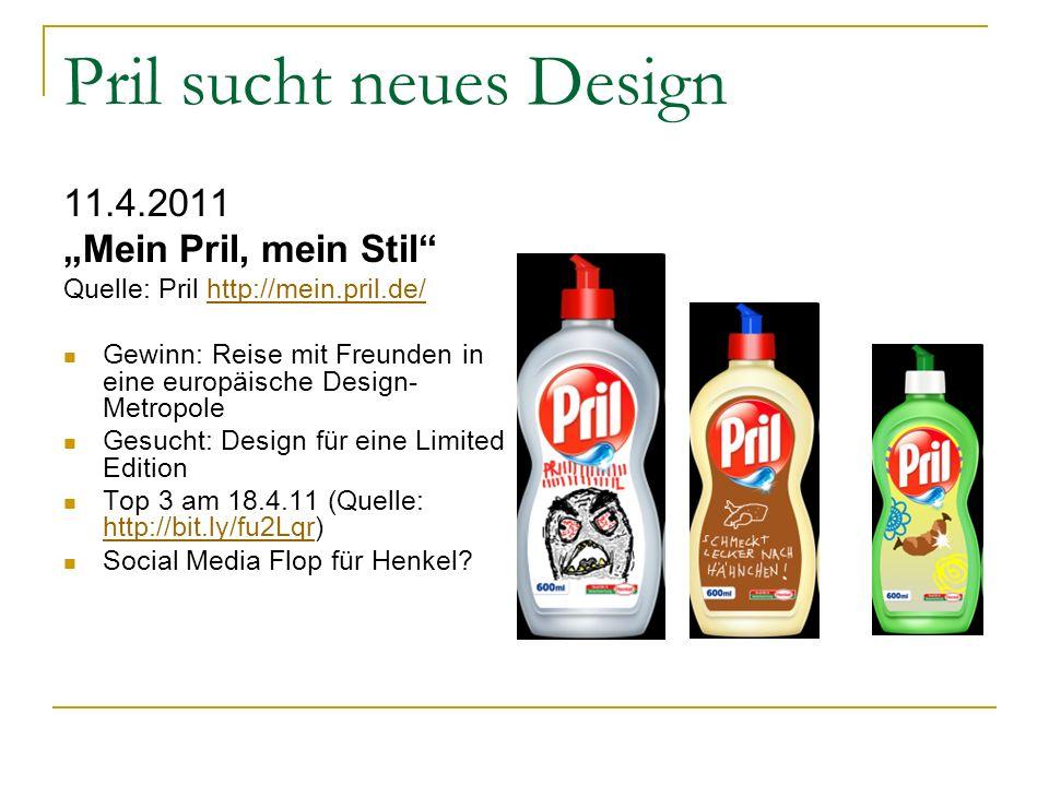 Pril sucht neues Design 11.4.2011 Mein Pril, mein Stil Quelle: Pril http://mein.pril.de/http://mein.pril.de/ Gewinn: Reise mit Freunden in eine europäische Design- Metropole Gesucht: Design für eine Limited Edition Top 3 am 18.4.11 (Quelle: http://bit.ly/fu2Lqr) http://bit.ly/fu2Lqr Social Media Flop für Henkel?
