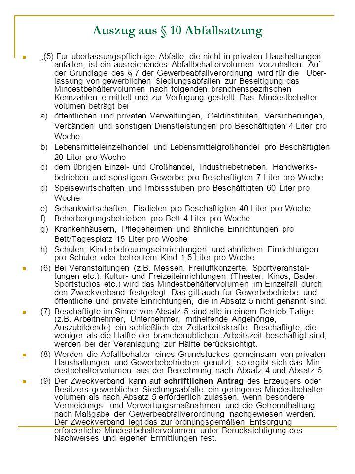 Auszug aus § 10 Abfallsatzung (5) Für überlassungspflichtige Abfälle, die nicht in privaten Haushaltungen anfallen, ist ein ausreichendes Abfallbehält