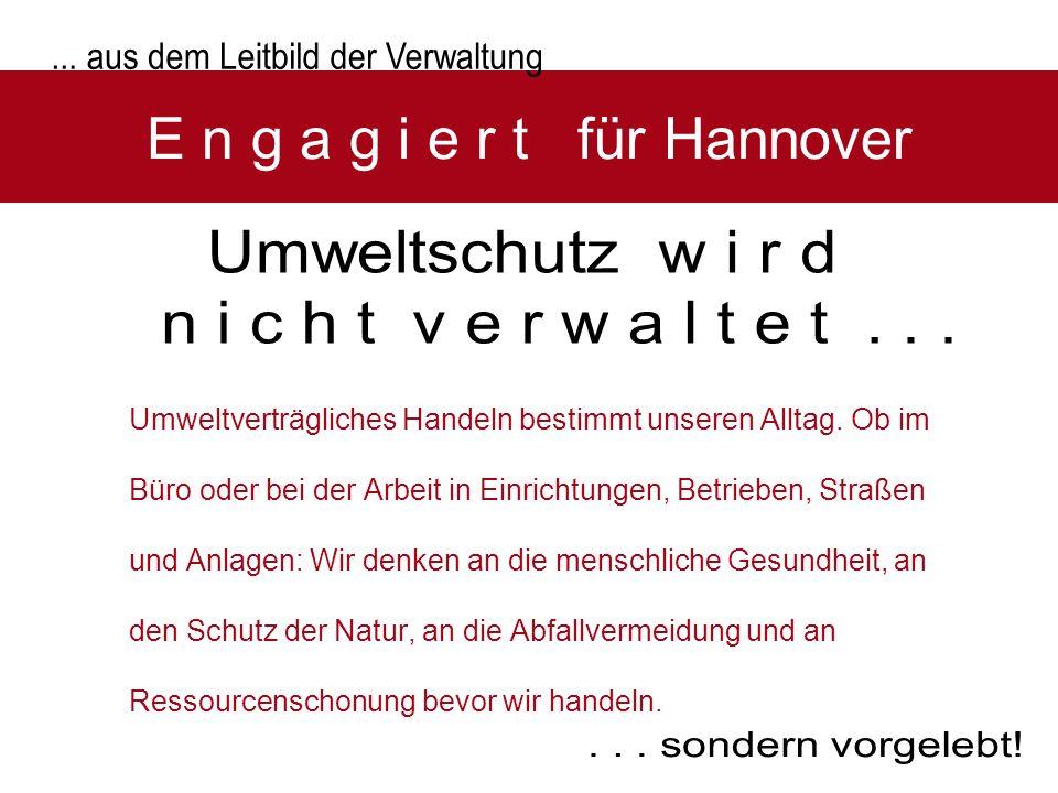 E n g a g i e r t für Hannover Umweltverträgliches Handeln bestimmt unseren Alltag. Ob im Büro oder bei der Arbeit in Einrichtungen, Betrieben, Straße