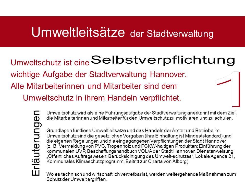 Umweltleitsätze der Stadtverwaltung Umweltschutz ist eine wichtige Aufgabe der Stadtverwaltung Hannover. Alle Mitarbeiterinnen und Mitarbeiter sind de
