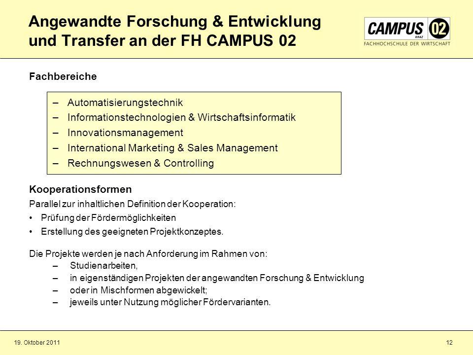 19. Oktober 201112 Angewandte Forschung & Entwicklung und Transfer an der FH CAMPUS 02 Fachbereiche –Automatisierungstechnik –Informationstechnologien