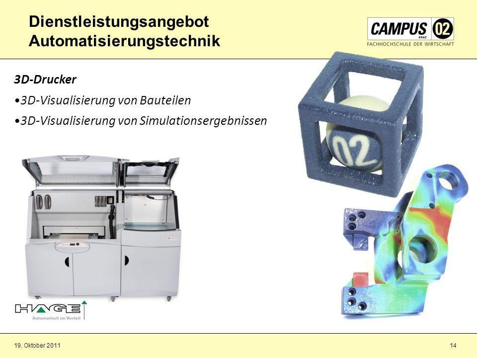 19. Oktober 201114 3D-Drucker 3D-Visualisierung von Bauteilen 3D-Visualisierung von Simulationsergebnissen Dienstleistungsangebot Automatisierungstech