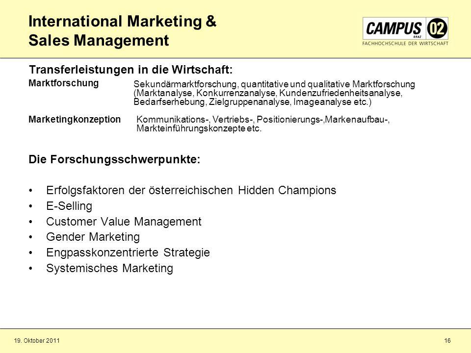 19. Oktober 201116 International Marketing & Sales Management Transferleistungen in die Wirtschaft: Marktforschung Marketingkonzeption Die Forschungss