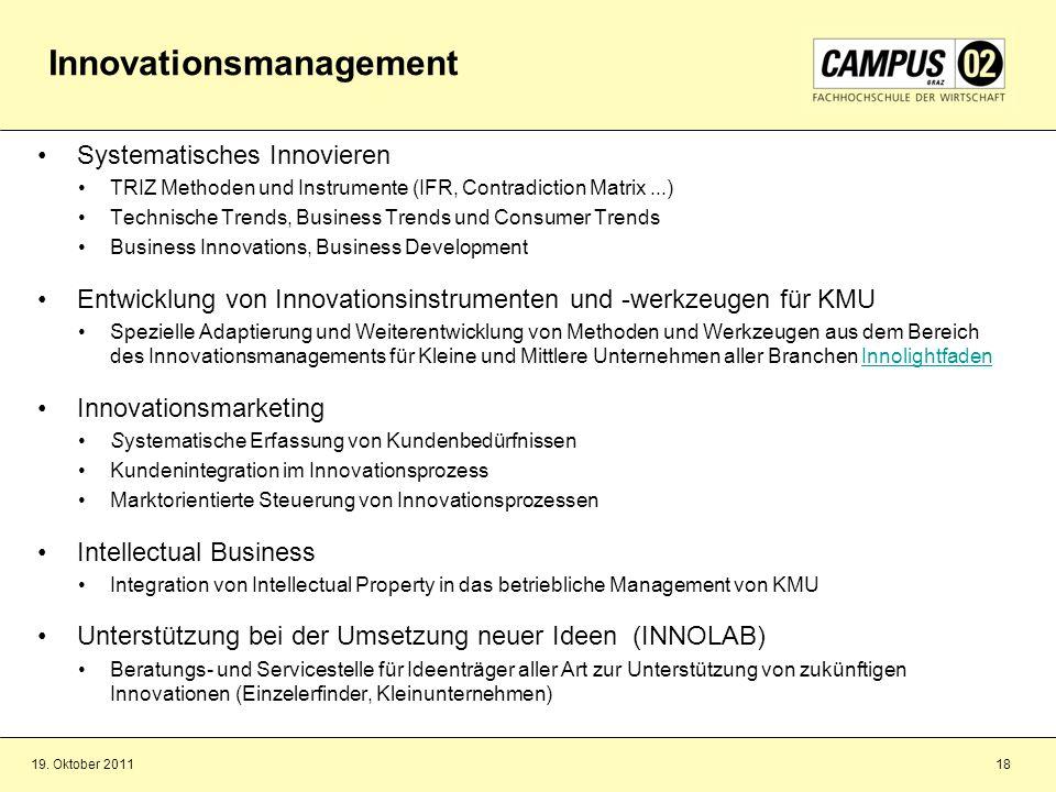 19. Oktober 201118 Systematisches Innovieren TRIZ Methoden und Instrumente (IFR, Contradiction Matrix...) Technische Trends, Business Trends und Consu