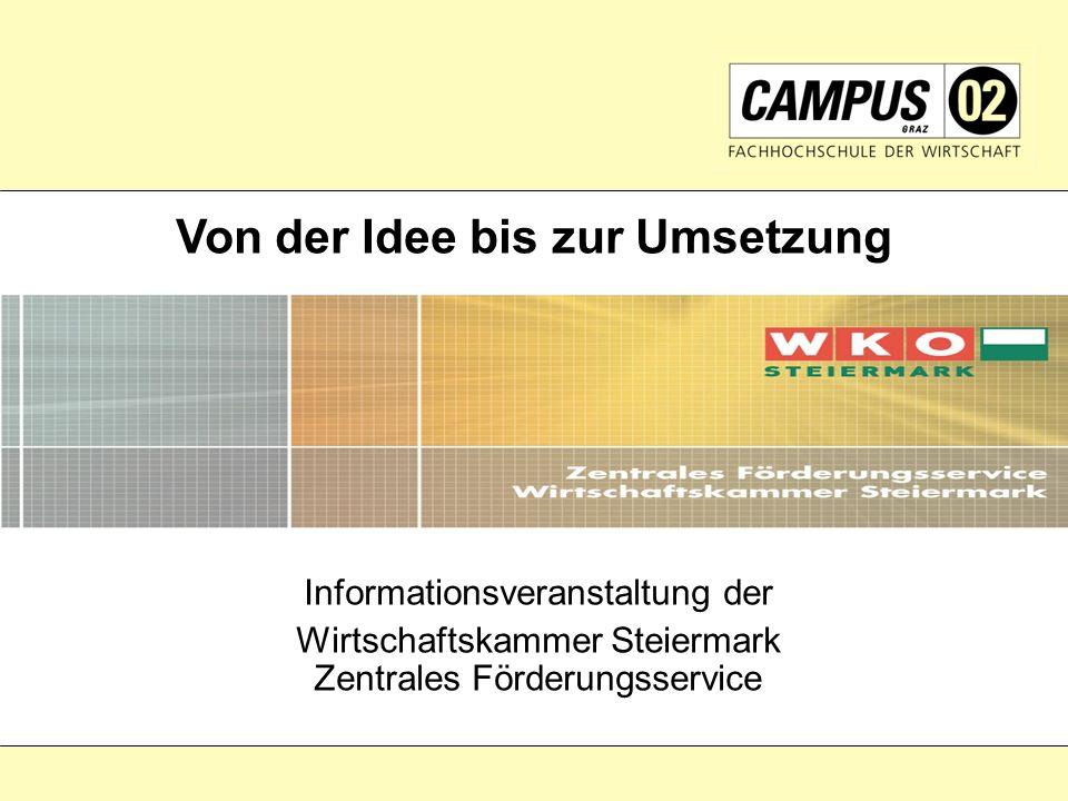 Informationsveranstaltung der Wirtschaftskammer Steiermark Zentrales Förderungsservice Von der Idee bis zur Umsetzung