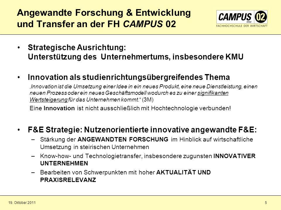 19. Oktober 20115 Angewandte Forschung & Entwicklung und Transfer an der FH CAMPUS 02 Strategische Ausrichtung: Unterstützung des Unternehmertums, ins