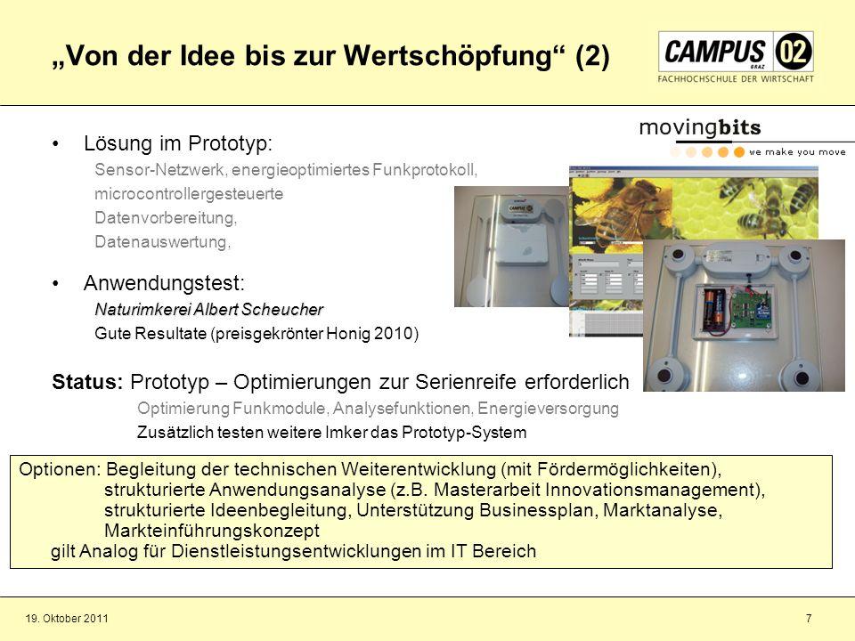 19. Oktober 20117 Von der Idee bis zur Wertschöpfung (2) Lösung im Prototyp: Sensor-Netzwerk, energieoptimiertes Funkprotokoll, microcontrollergesteue