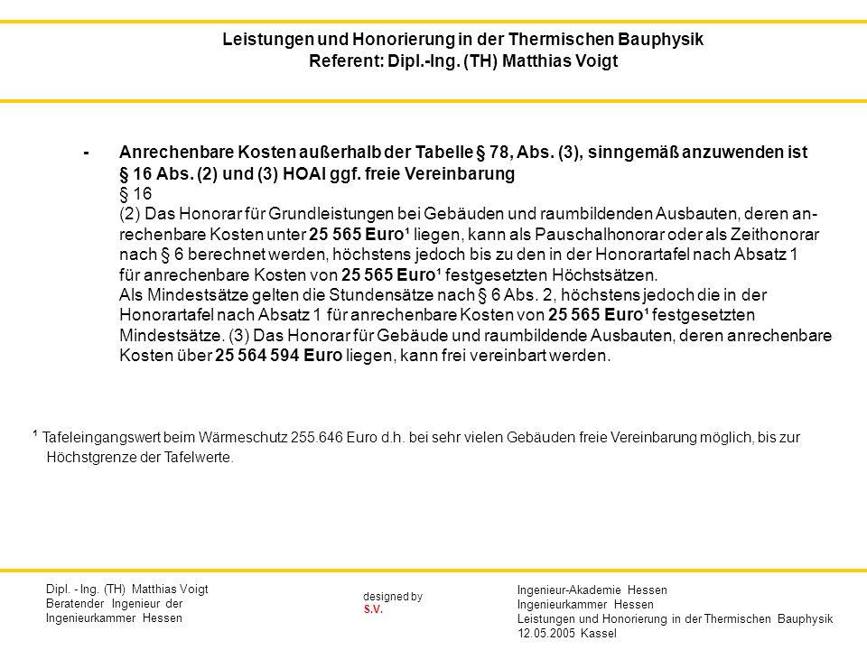 designed by S.V. -Anrechenbare Kosten außerhalb der Tabelle § 78, Abs. (3), sinngemäß anzuwenden ist § 16 Abs. (2) und (3) HOAI ggf. freie Vereinbarun