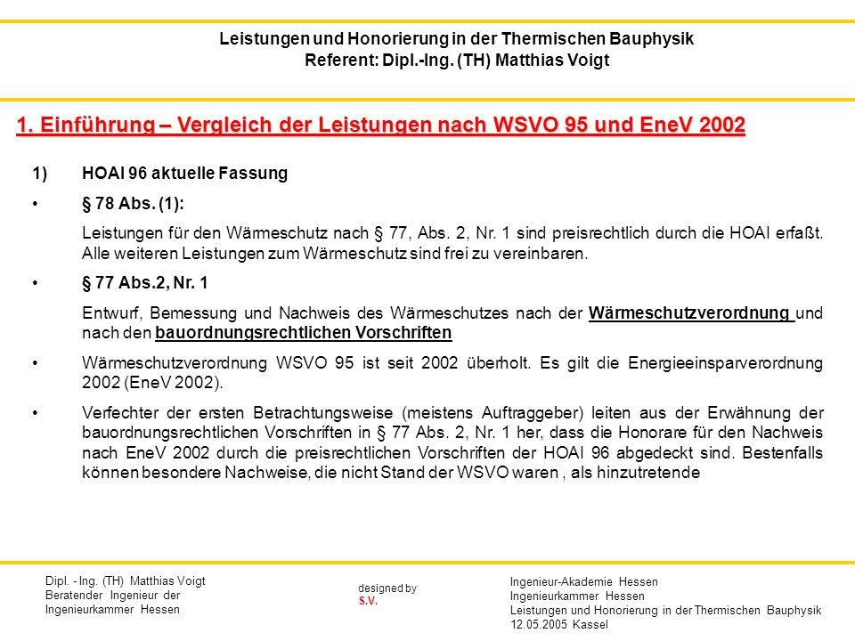 designed by S.V. 1. Einführung – Vergleich der Leistungen nach WSVO 95 und EneV 2002 1)HOAI 96 aktuelle Fassung § 78 Abs. (1): Leistungen für den Wärm