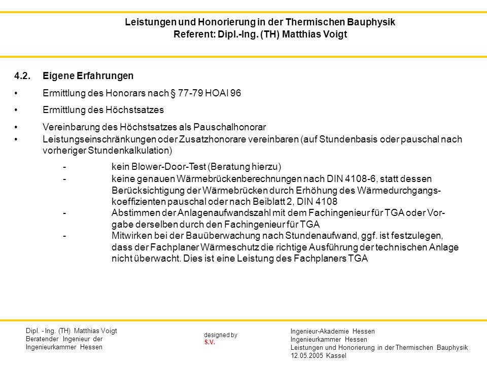 designed by S.V. 4.2.Eigene Erfahrungen Ermittlung des Honorars nach § 77-79 HOAI 96 Ermittlung des Höchstsatzes Vereinbarung des Höchstsatzes als Pau