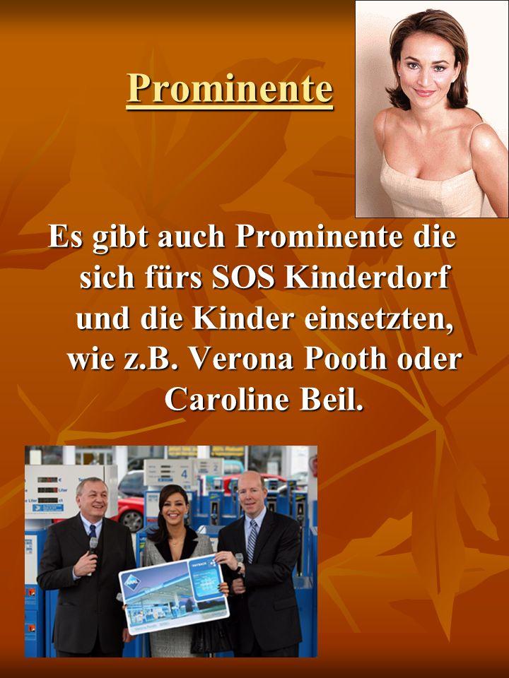 Prominente Es gibt auch Prominente die sich fürs SOS Kinderdorf und die Kinder einsetzten, wie z.B.