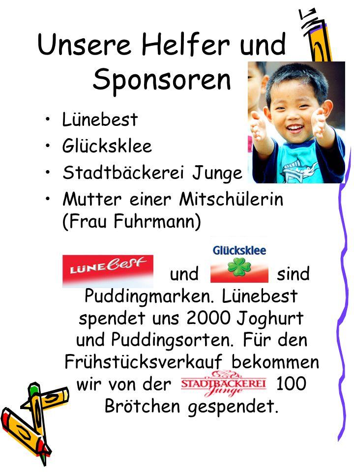 Unsere Helfer und Sponsoren Lünebest Glücksklee Stadtbäckerei Junge Mutter einer Mitschülerin (Frau Fuhrmann) und sind Puddingmarken.