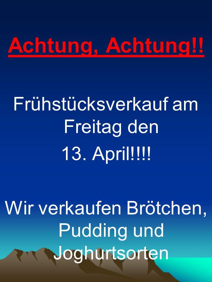 Achtung, Achtung!.Frühstücksverkauf am Freitag den 13.