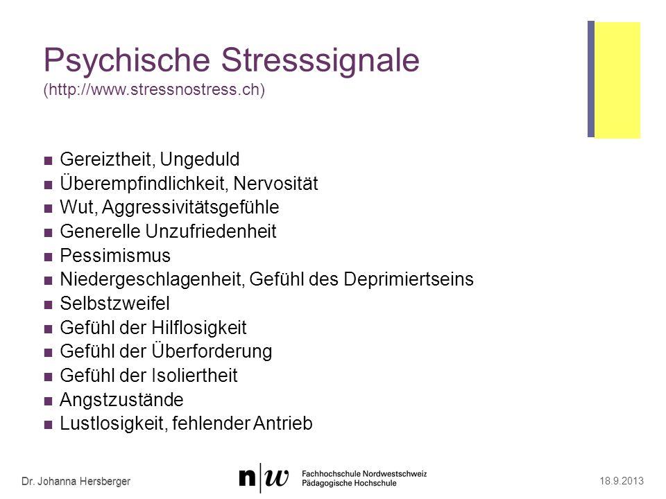 Dr. Johanna Hersberger Psychische Stresssignale (http://www.stressnostress.ch) Gereiztheit, Ungeduld Überempfindlichkeit, Nervosität Wut, Aggressivitä