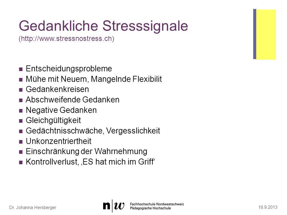 Dr. Johanna Hersberger Gedankliche Stresssignale (http://www.stressnostress.ch) Entscheidungsprobleme Mühe mit Neuem, Mangelnde Flexibilit Gedankenkre