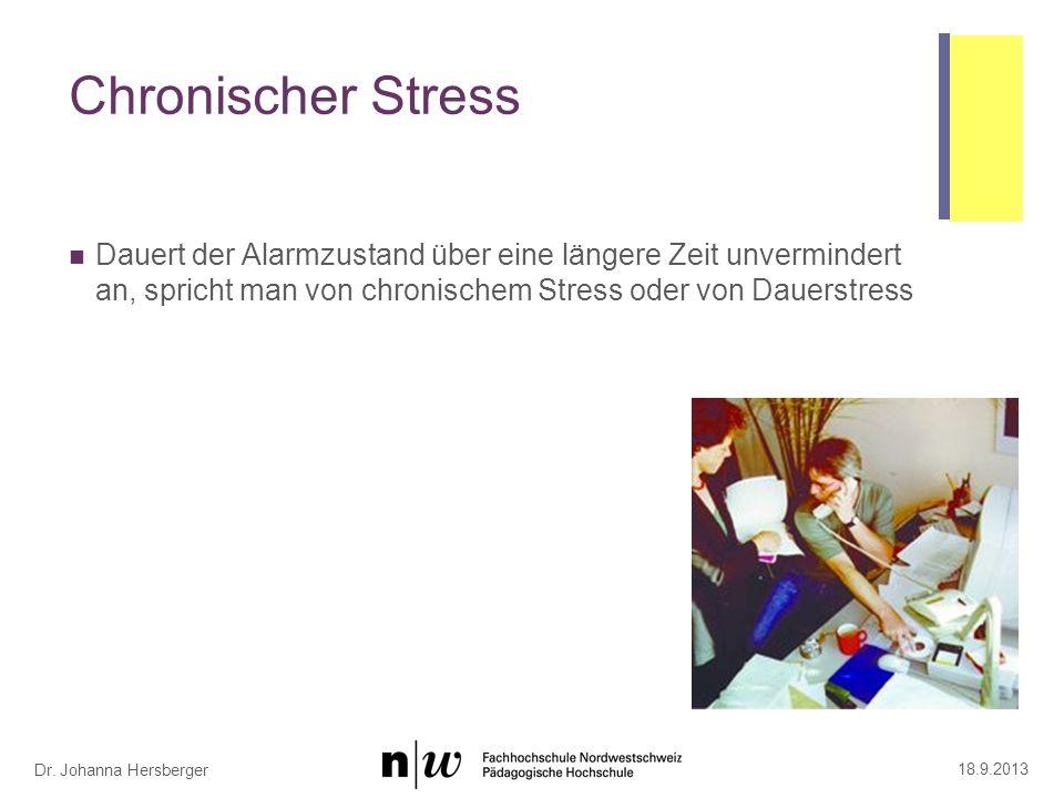 Dr. Johanna Hersberger Chronischer Stress Dauert der Alarmzustand über eine längere Zeit unvermindert an, spricht man von chronischem Stress oder von