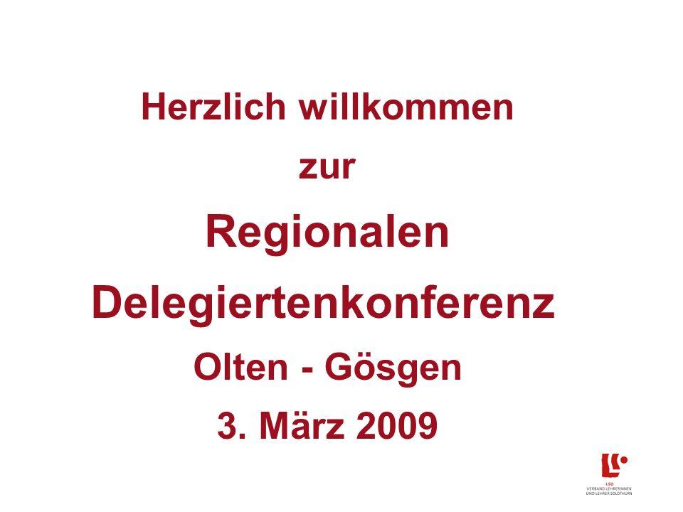 Herzlich willkommen zur Regionalen Delegiertenkonferenz Olten - Gösgen 3. März 2009