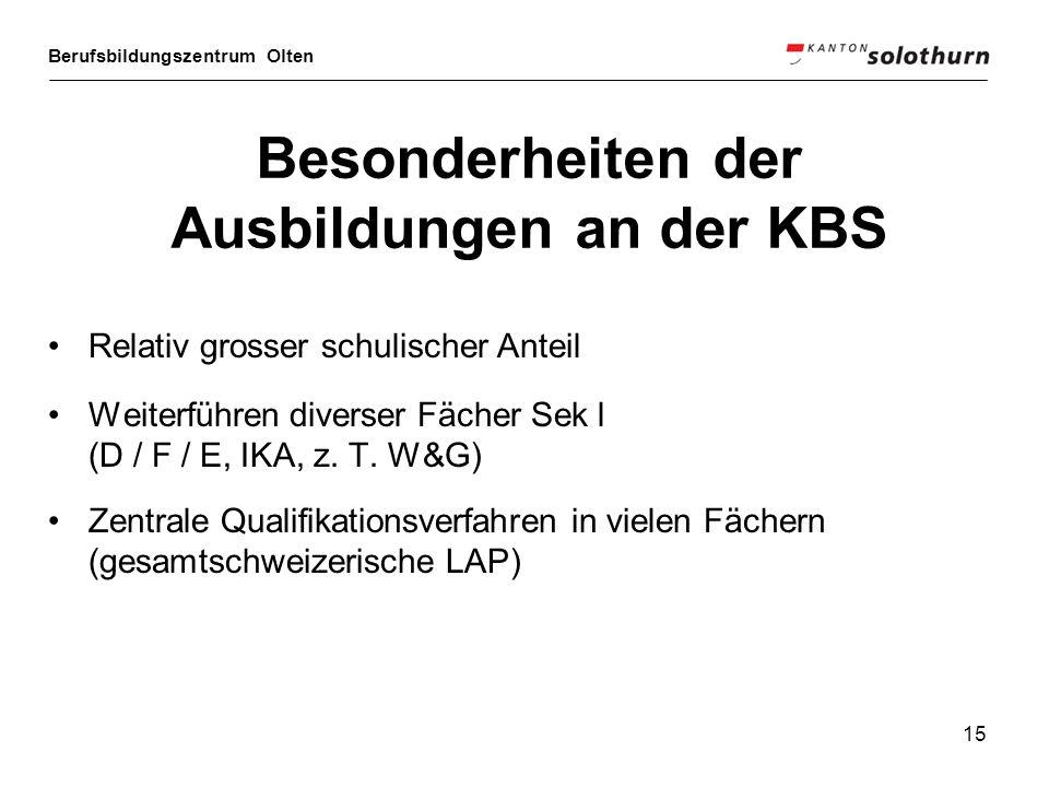 Berufsbildungszentrum Olten 15 Besonderheiten der Ausbildungen an der KBS Relativ grosser schulischer Anteil Weiterführen diverser Fächer Sek l (D / F