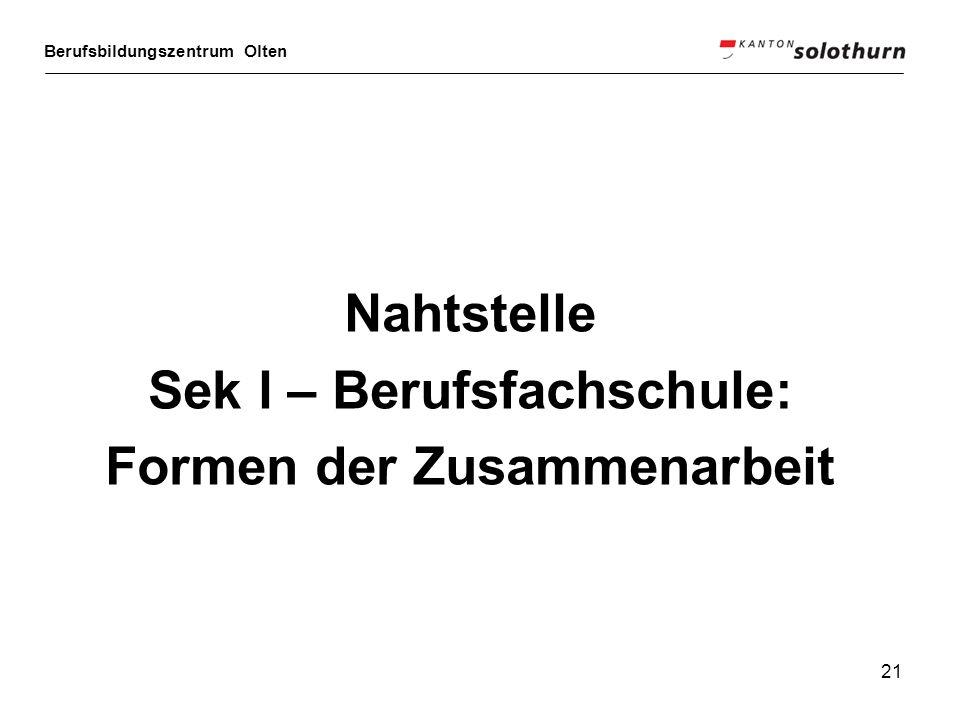 Berufsbildungszentrum Olten 21 Nahtstelle Sek l – Berufsfachschule: Formen der Zusammenarbeit