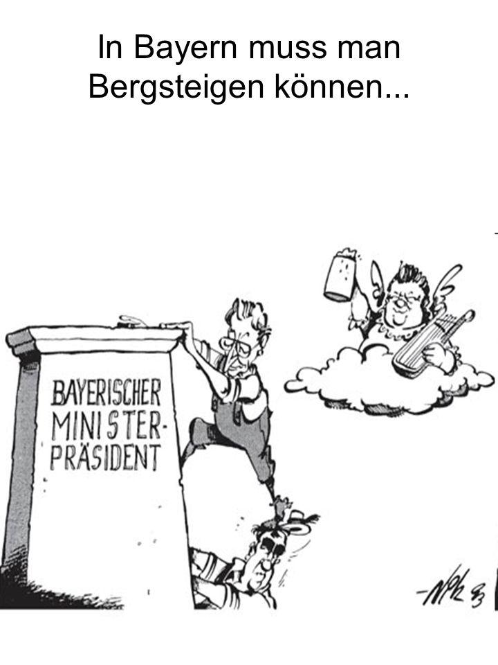 In Bayern muss man Bergsteigen können...