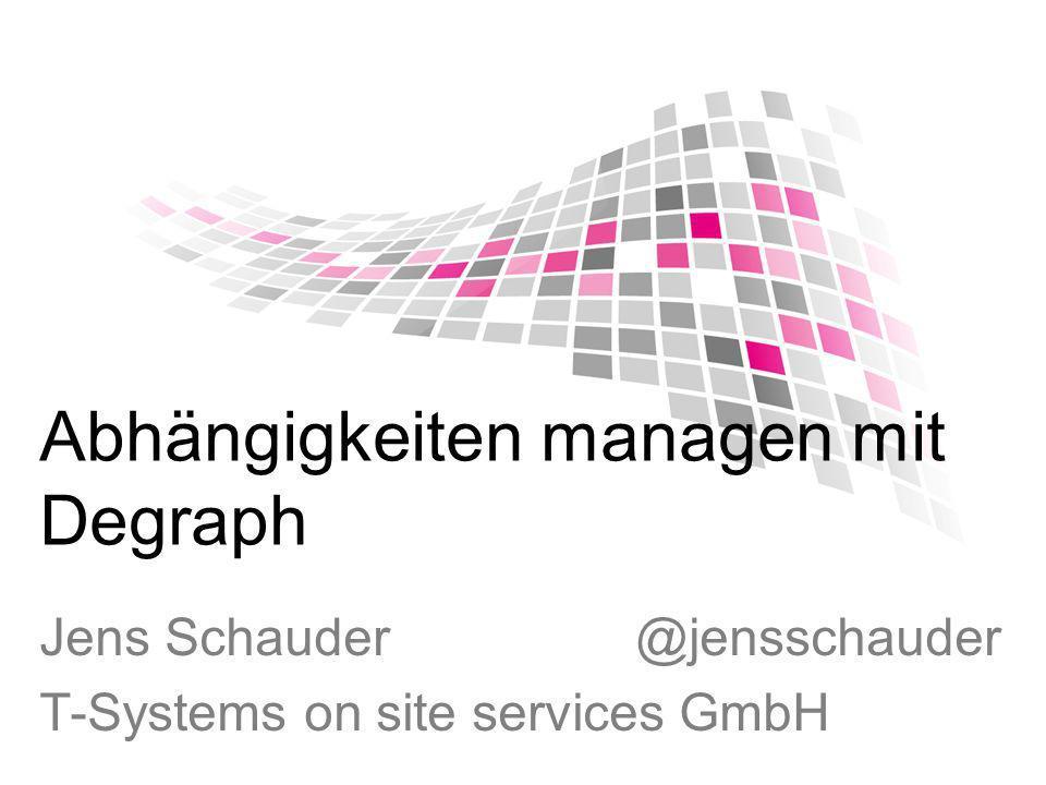 Abhängigkeiten managen mit Degraph Jens Schauder @jensschauder T-Systems on site services GmbH