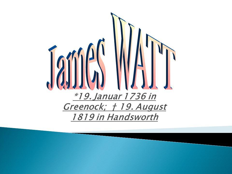 war ein schottischer Erfinder Seine größte Leistung war die Verbesserung der Dampfmaschine begann Watt in London eine inoffizielle Mechanikerlehre erhielt 1757 eine Stelle als Instrumentenmacher an der Universität von Glasgow.