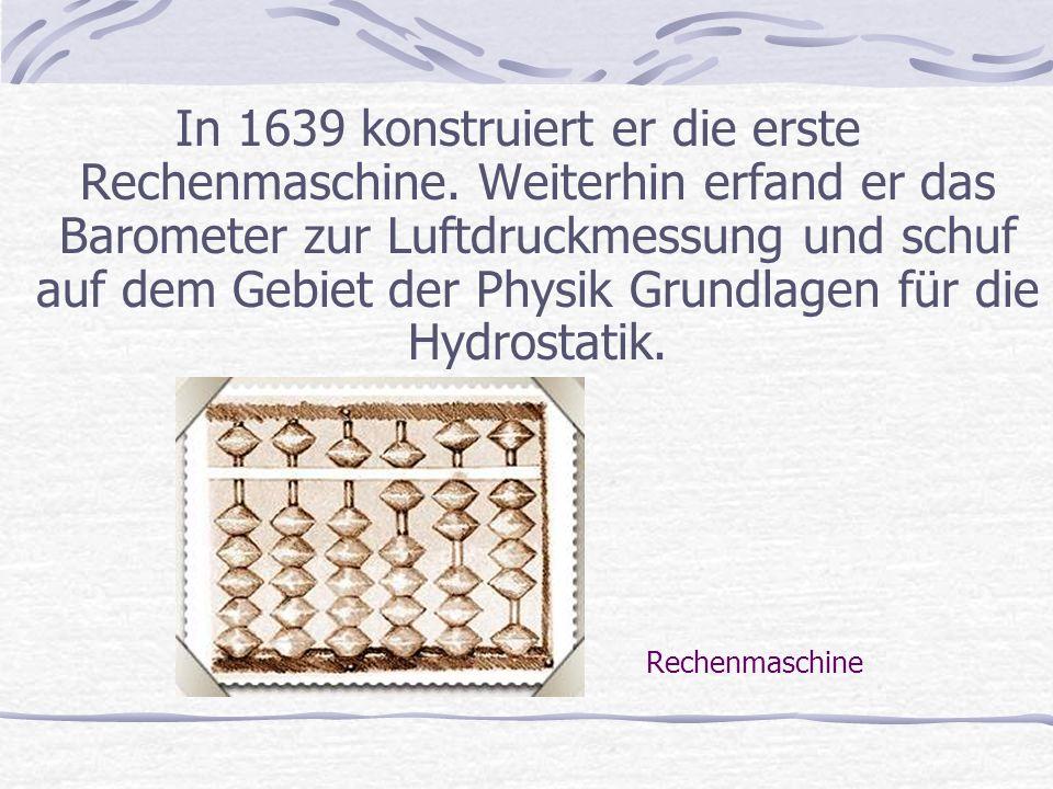 In 1639 konstruiert er die erste Rechenmaschine.