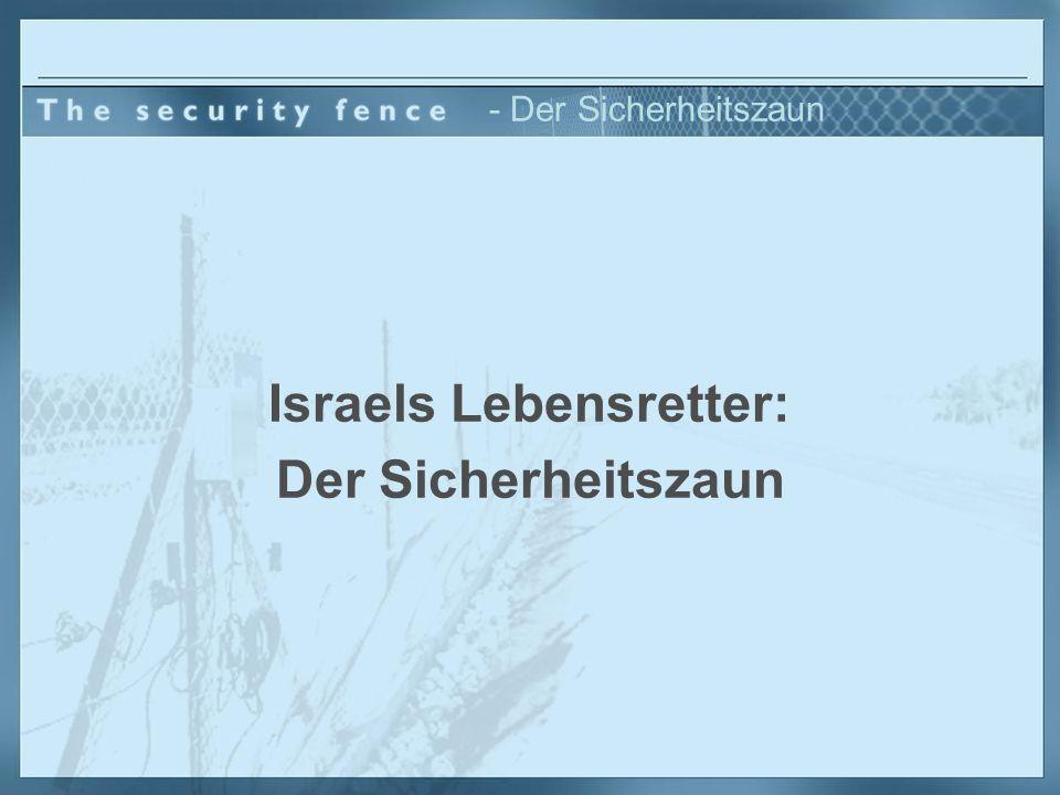 - Der Sicherheitszaun Er hält Terroristen aus israelischen Häusern und Städten fern.