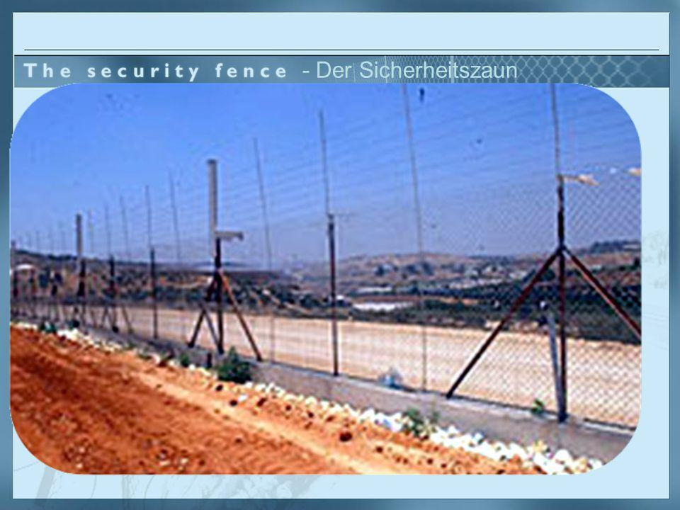 - Der Sicherheitszaun Bis Frieden herrscht...... braucht Israel vorrübergehend eine wirkungsvolle Sicherheitsmassnahme, um Terroristen und ihre Ausübu