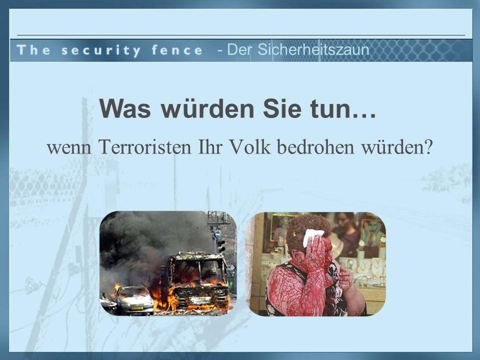 wenn Terroristen Ihr Volk bedrohen würden? Was würden Sie tun… - Der Sicherheitszaun