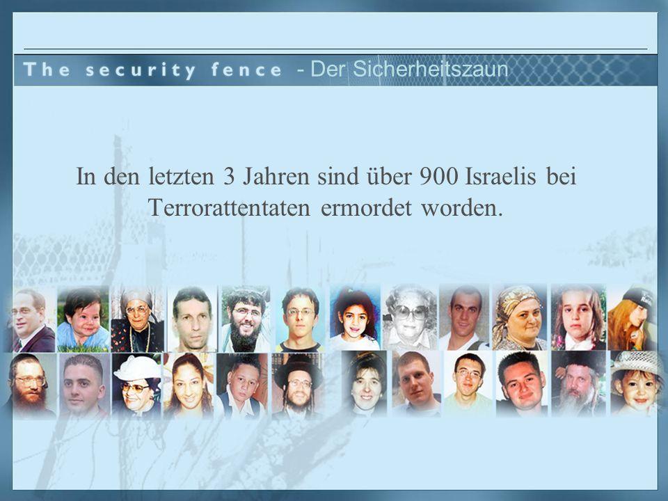 In den letzten 3 Jahren sind über 900 Israelis bei Terrorattentaten ermordet worden. - Der Sicherheitszaun