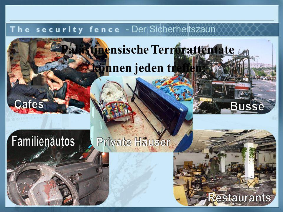 - Der Sicherheitszaun Die meisten Terroristen kommen aus der West Bank.