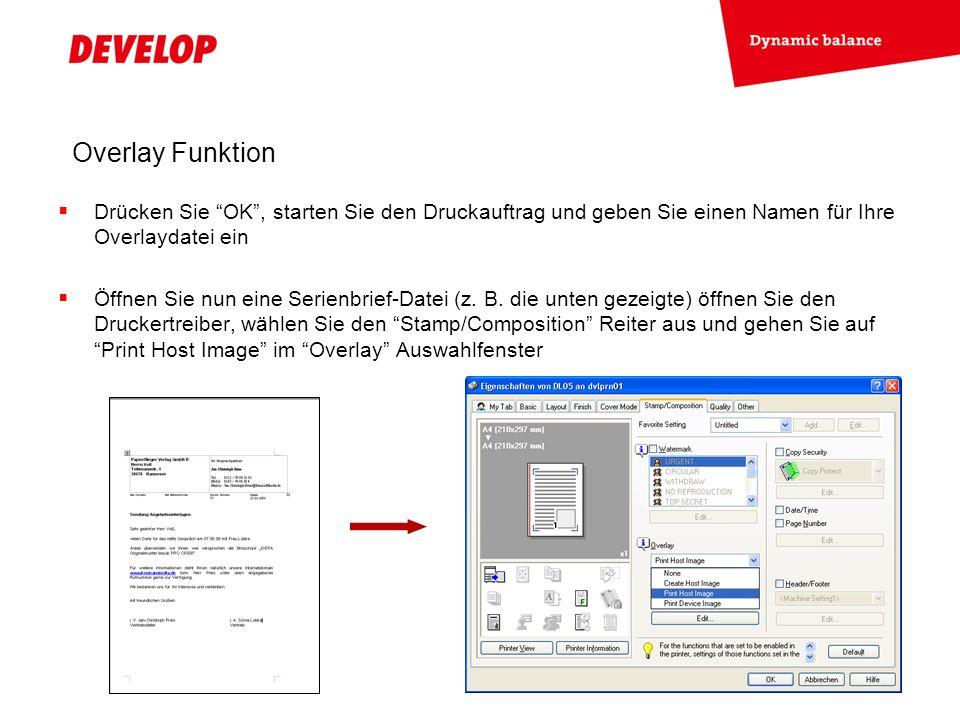 Overlay Funktion Wählen Sie Ihr Overlay aus und nehmen Sie weitere Einstellungen im Edit… Untermenü vor Starten Sie den Druckauftrag und Sie werden Ihre Dokumente getreu den gemachten Einstellungen erhalten