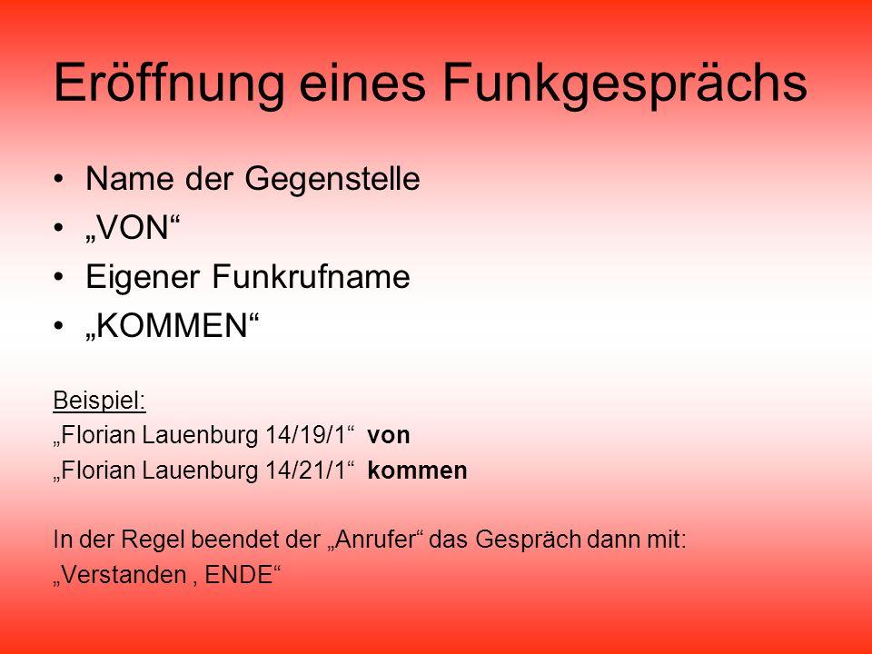 Eröffnung eines Funkgesprächs Name der Gegenstelle VON Eigener Funkrufname KOMMEN Beispiel: Florian Lauenburg 14/19/1 von Florian Lauenburg 14/21/1 ko